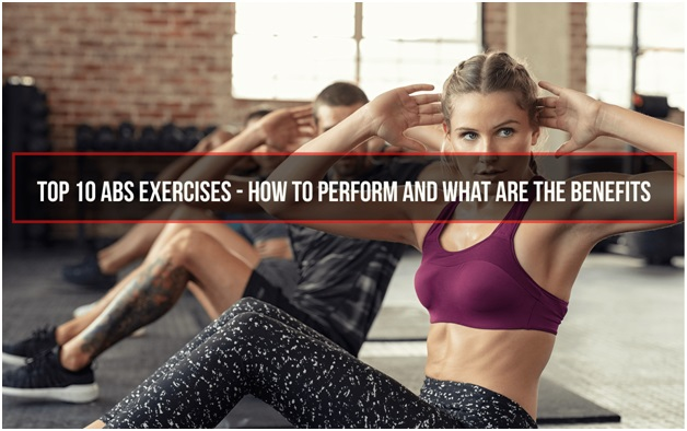 Top 10 Abs Exercises – How To Perform _amp_ What Are The Benefits